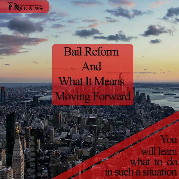 New York Bail Reform And What It Means Moving Forward